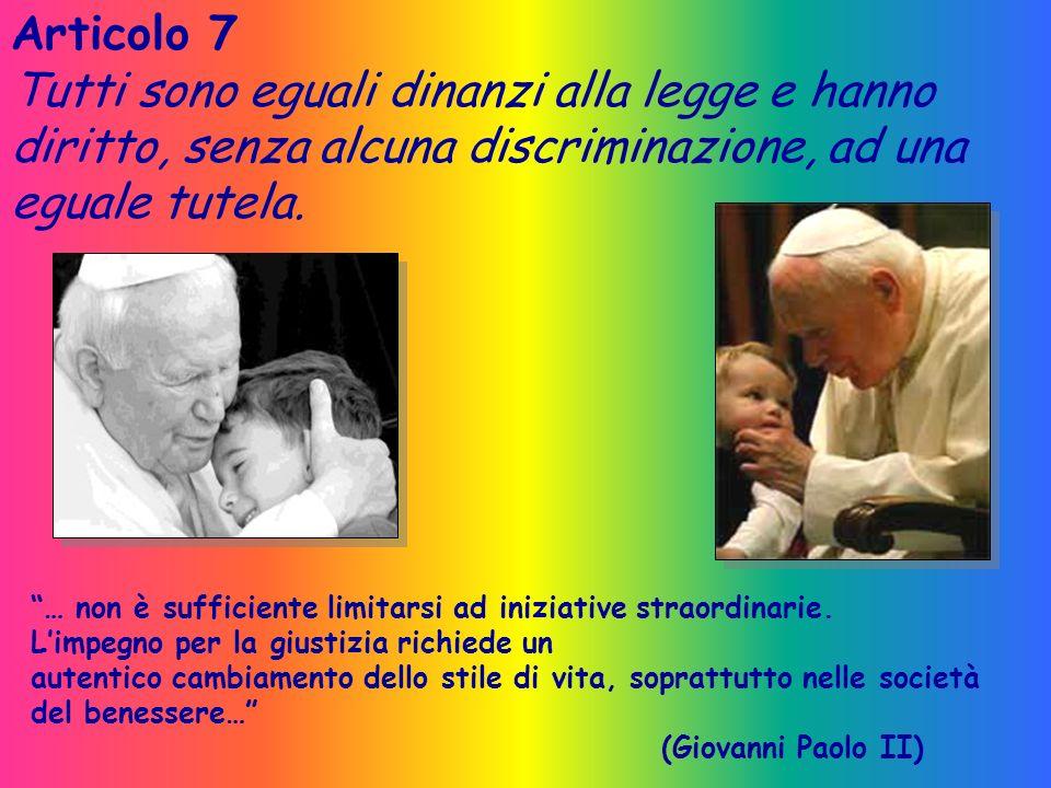 Articolo 7 Tutti sono eguali dinanzi alla legge e hanno diritto, senza alcuna discriminazione, ad una eguale tutela.
