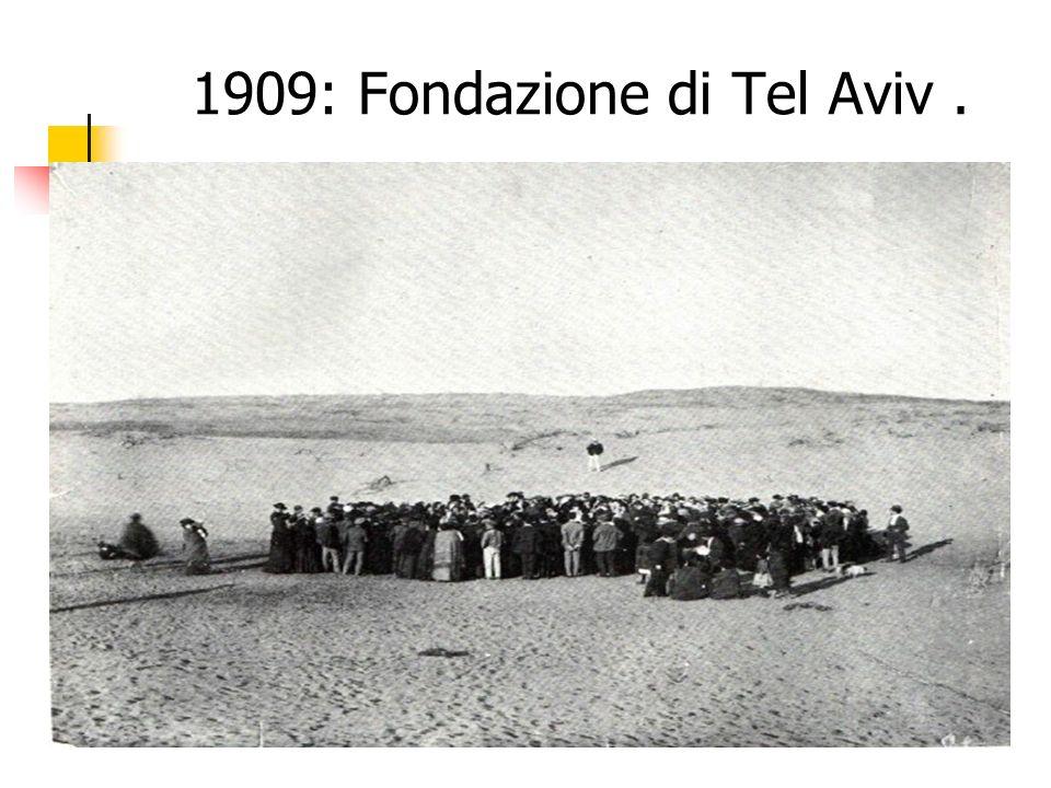 1909: Fondazione di Tel Aviv .