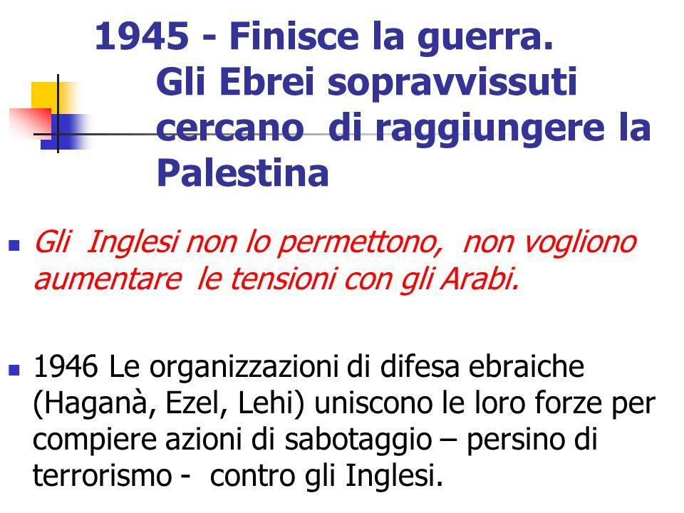 1945 - Finisce la guerra. Gli Ebrei sopravvissuti cercano di raggiungere la Palestina