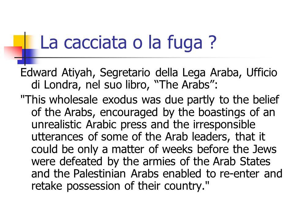 La cacciata o la fuga Edward Atiyah, Segretario della Lega Araba, Ufficio di Londra, nel suo libro, The Arabs :