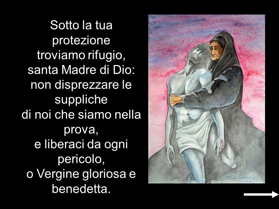 Sotto la tua protezione troviamo rifugio, santa Madre di Dio: