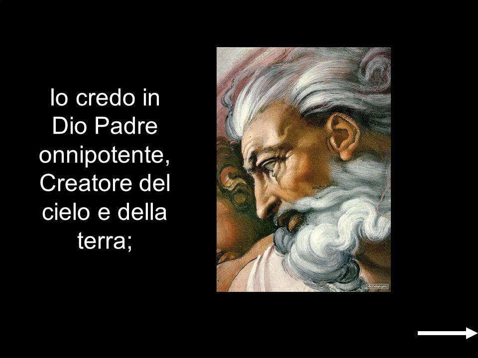 Io credo in Dio Padre onnipotente, Creatore del cielo e della terra;