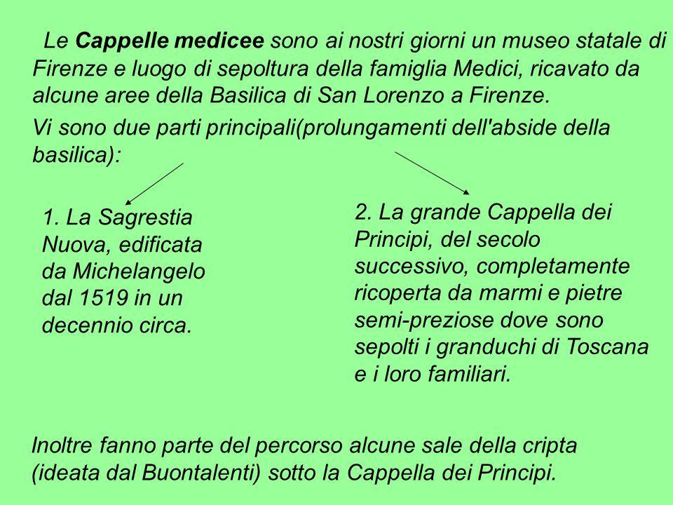 Le Cappelle medicee sono ai nostri giorni un museo statale di Firenze e luogo di sepoltura della famiglia Medici, ricavato da alcune aree della Basilica di San Lorenzo a Firenze.