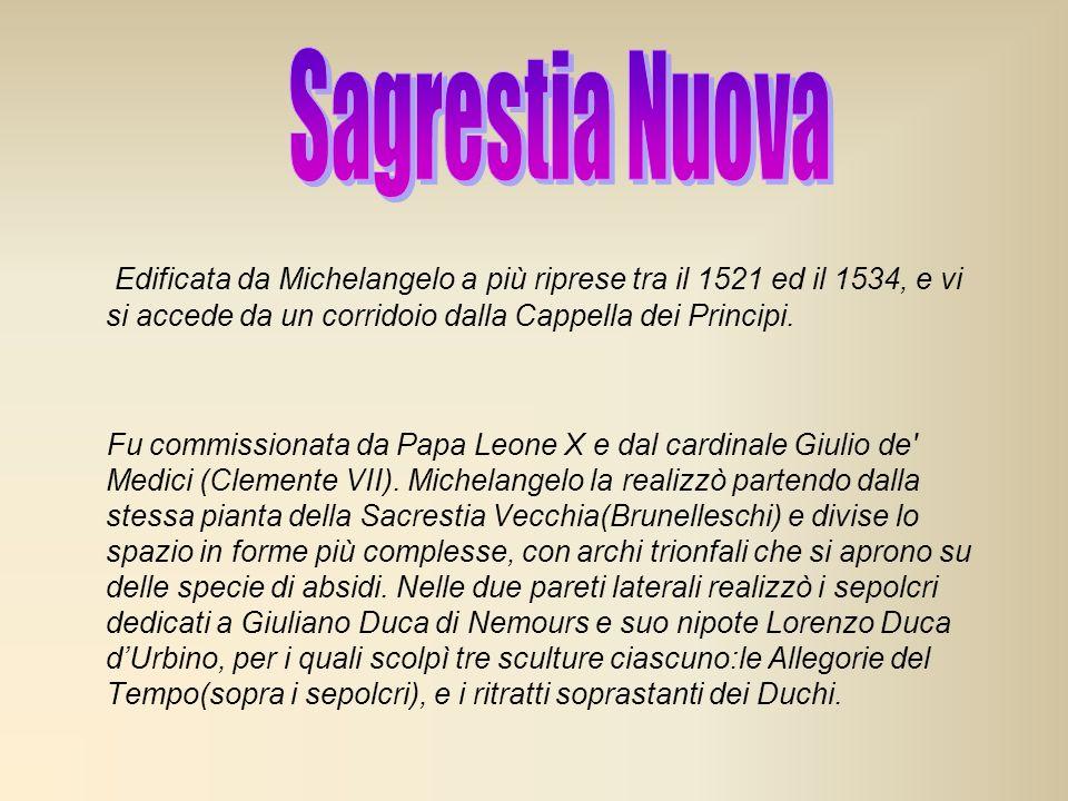 Sagrestia Nuova Edificata da Michelangelo a più riprese tra il 1521 ed il 1534, e vi si accede da un corridoio dalla Cappella dei Principi.
