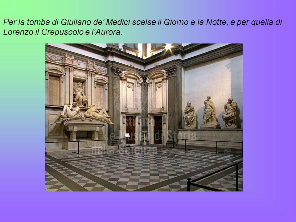 Per la tomba di Giuliano de' Medici scelse il Giorno e la Notte, e per quella di Lorenzo il Crepuscolo e l'Aurora.
