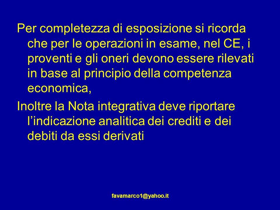 Per completezza di esposizione si ricorda che per le operazioni in esame, nel CE, i proventi e gli oneri devono essere rilevati in base al principio della competenza economica,