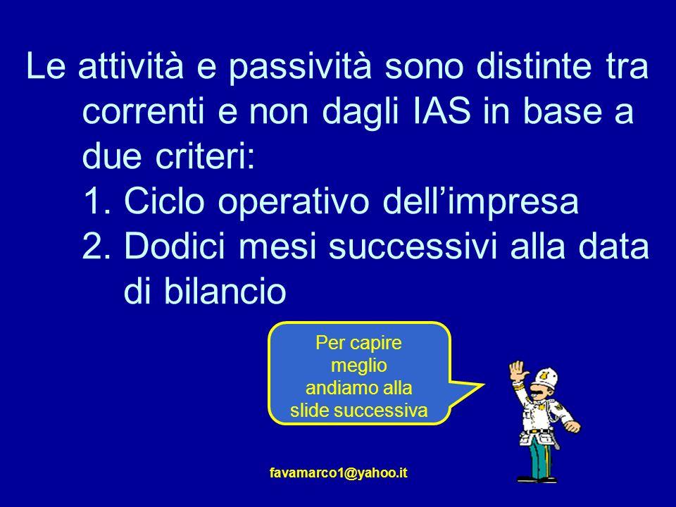 Le attività e passività sono distinte tra correnti e non dagli IAS in base a due criteri: 1. Ciclo operativo dell'impresa 2. Dodici mesi successivi alla data di bilancio