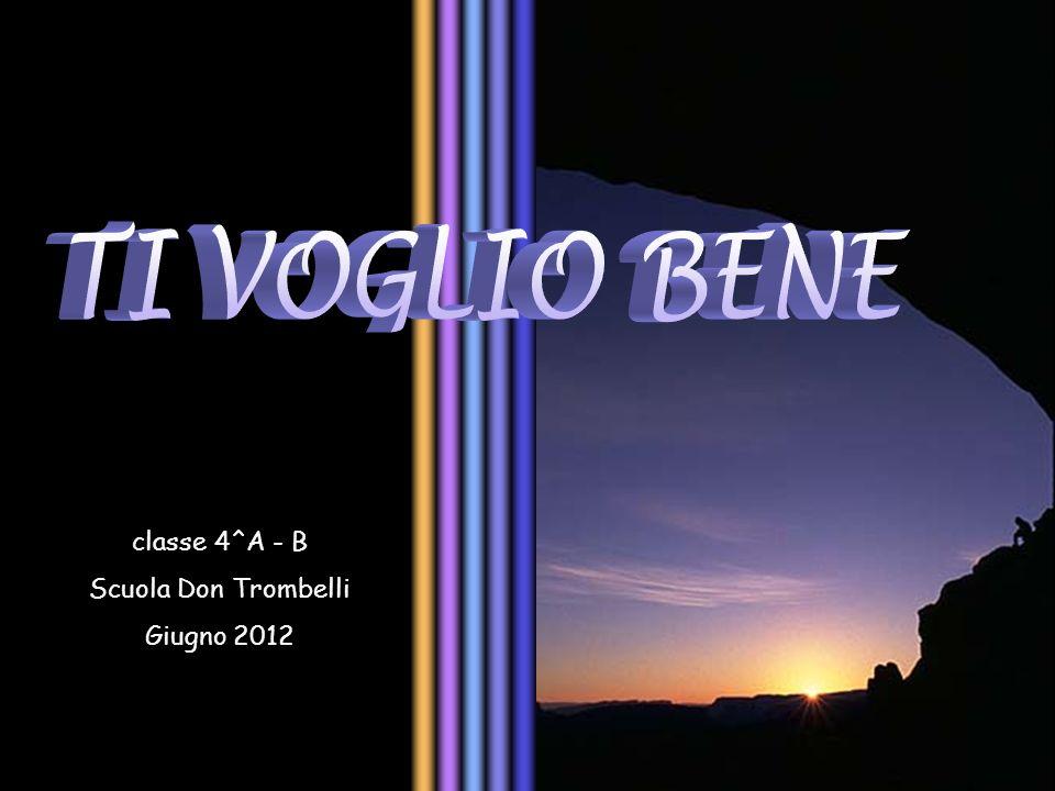 TI VOGLIO BENE classe 4^A - B Scuola Don Trombelli Giugno 2012