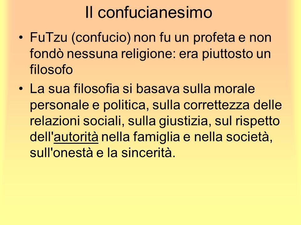 Il confucianesimo FuTzu (confucio) non fu un profeta e non fondò nessuna religione: era piuttosto un filosofo.