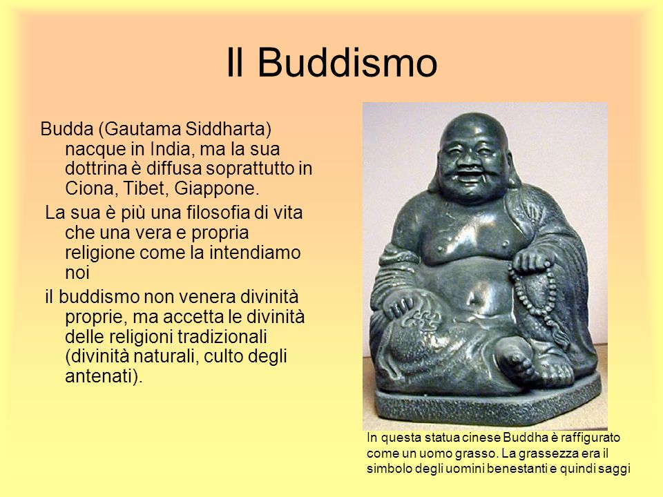 Il Buddismo Budda (Gautama Siddharta) nacque in India, ma la sua dottrina è diffusa soprattutto in Ciona, Tibet, Giappone.