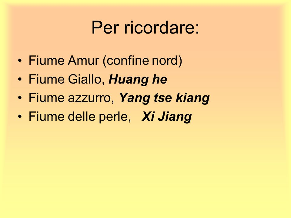Per ricordare: Fiume Amur (confine nord) Fiume Giallo, Huang he