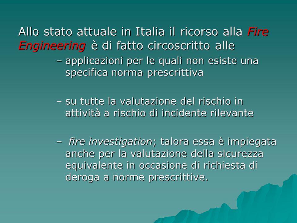 Allo stato attuale in Italia il ricorso alla Fire Engineering è di fatto circoscritto alle