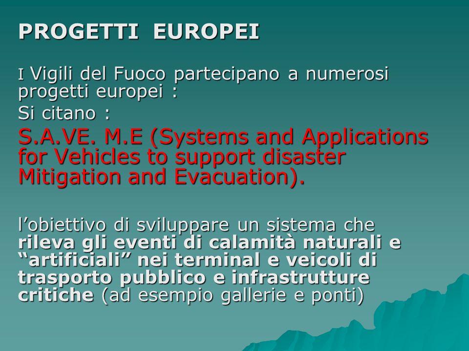 PROGETTI EUROPEI I Vigili del Fuoco partecipano a numerosi progetti europei : Si citano :