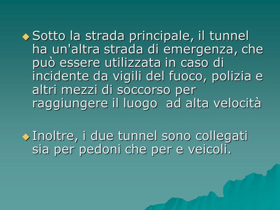 Sotto la strada principale, il tunnel ha un altra strada di emergenza, che può essere utilizzata in caso di incidente da vigili del fuoco, polizia e altri mezzi di soccorso per raggiungere il luogo ad alta velocità