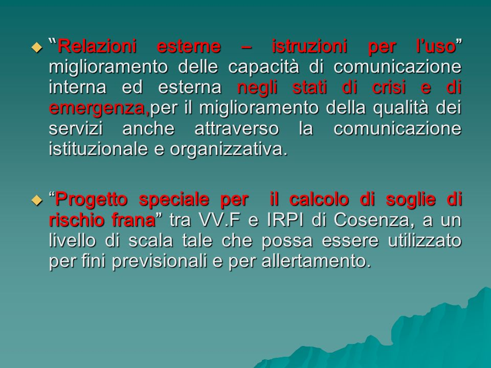 Relazioni esterne – istruzioni per l'uso miglioramento delle capacità di comunicazione interna ed esterna negli stati di crisi e di emergenza,per il miglioramento della qualità dei servizi anche attraverso la comunicazione istituzionale e organizzativa.