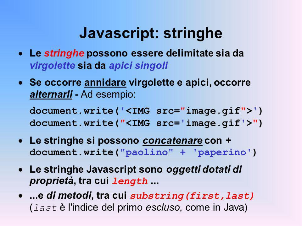 Javascript: stringhe Le stringhe possono essere delimitate sia da virgolette sia da apici singoli.