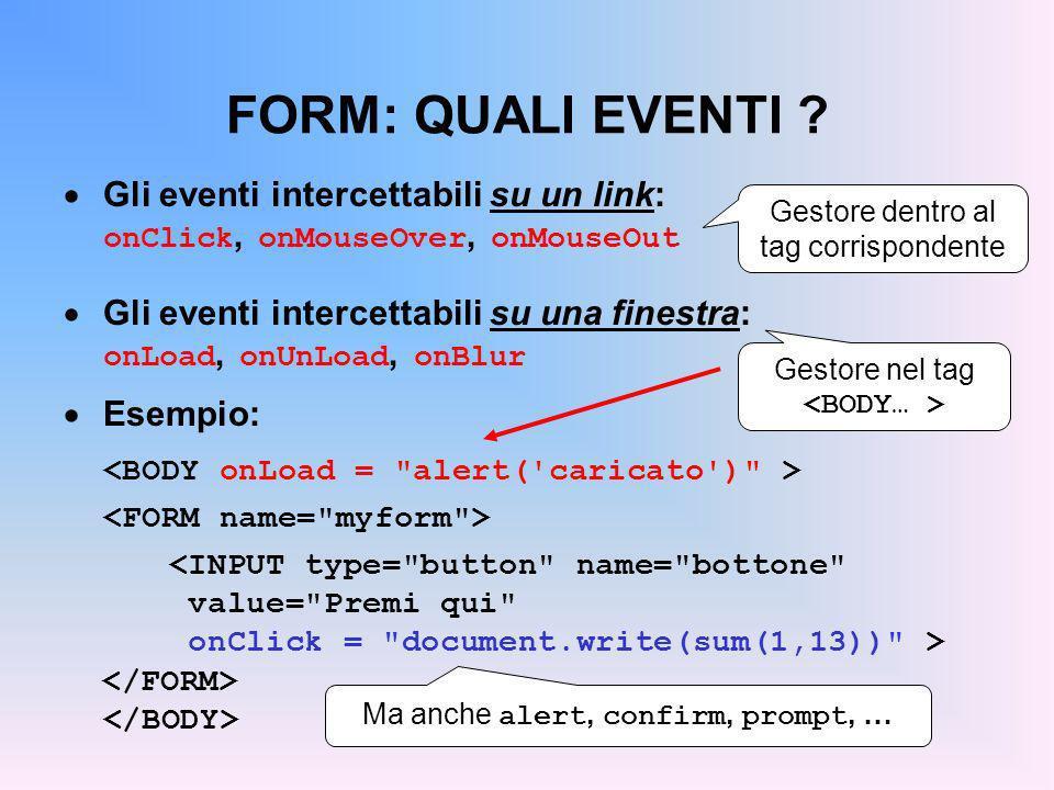 FORM: QUALI EVENTI Gli eventi intercettabili su un link: onClick, onMouseOver, onMouseOut.