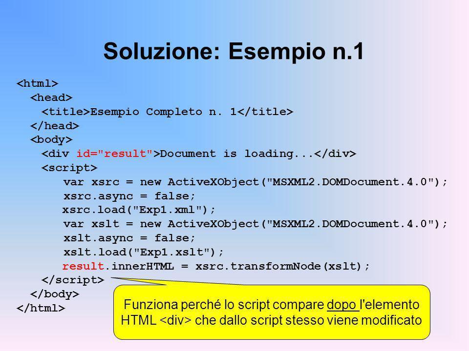 Soluzione: Esempio n.1 <html> <head> <title>Esempio Completo n. 1</title> </head> <body> <div id= result >Document is loading...</div>