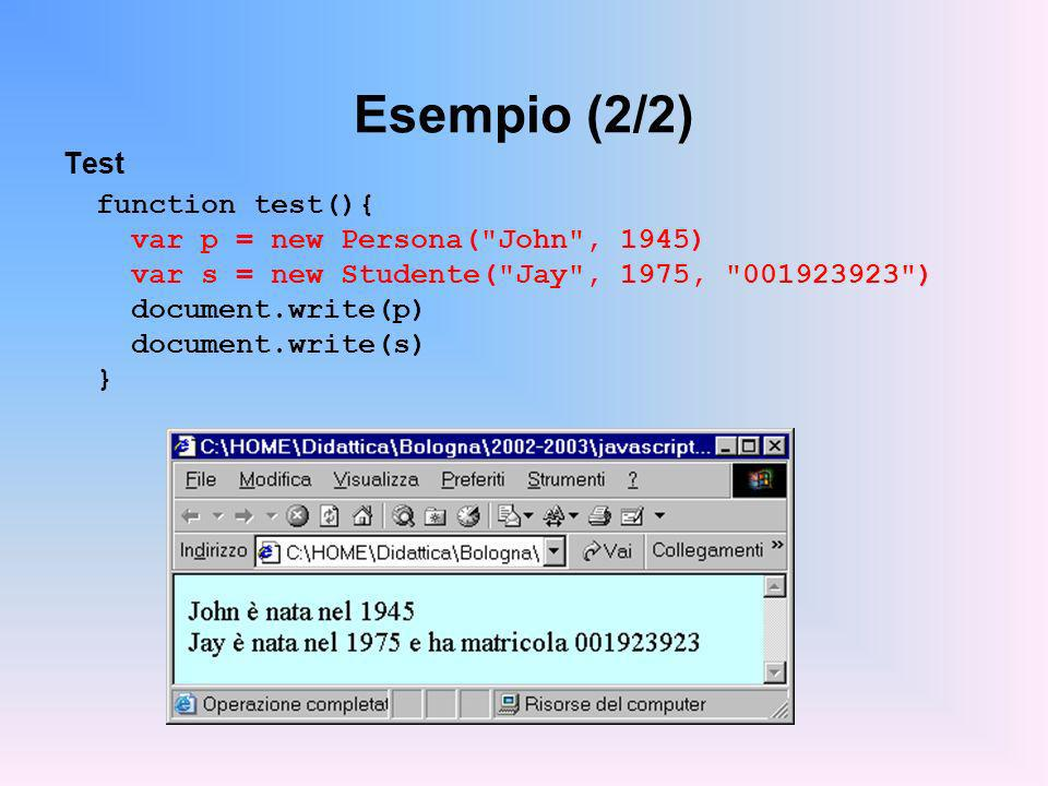 Esempio (2/2) Test function test(){ var p = new Persona( John , 1945)