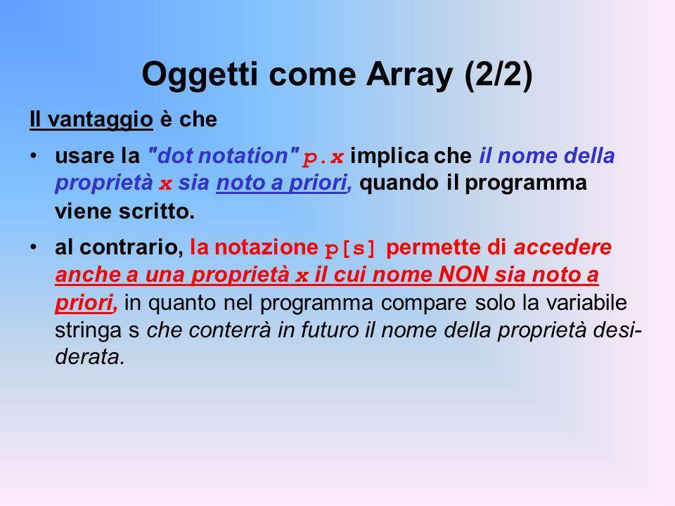 Oggetti come Array (2/2) Il vantaggio è che