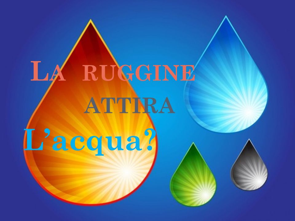 La ruggine attira L'acqua