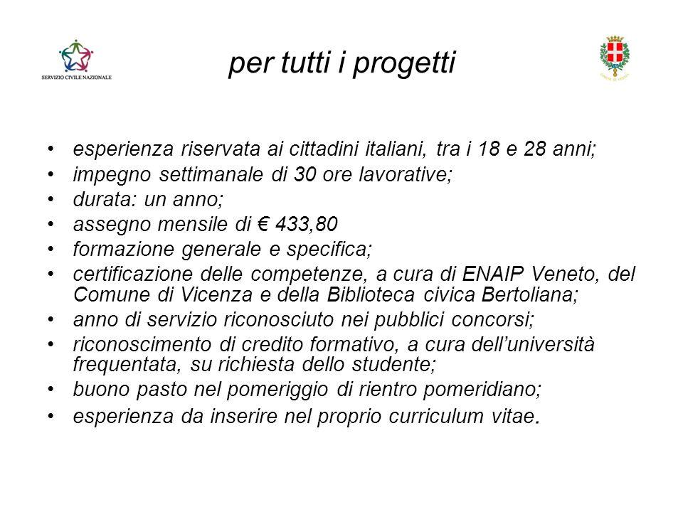 per tutti i progetti esperienza riservata ai cittadini italiani, tra i 18 e 28 anni; impegno settimanale di 30 ore lavorative;