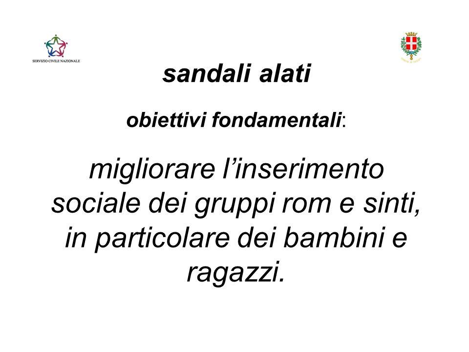 sandali alati obiettivi fondamentali: migliorare l'inserimento sociale dei gruppi rom e sinti, in particolare dei bambini e ragazzi.