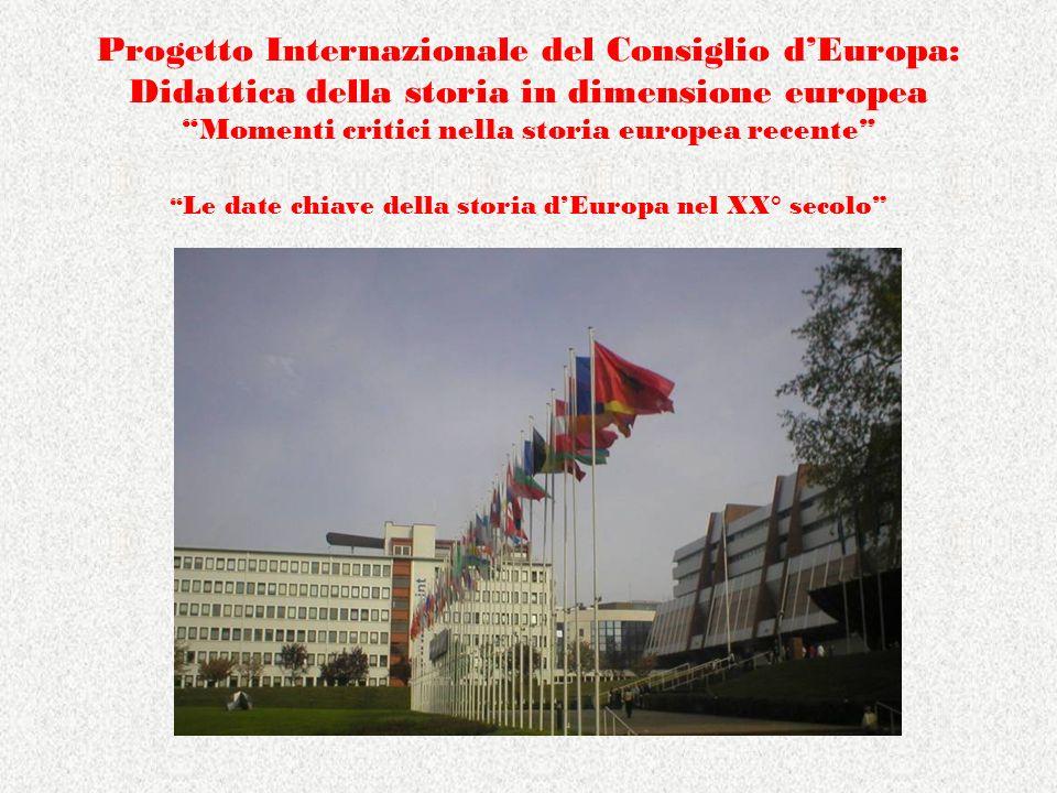 Progetto Internazionale del Consiglio d'Europa: Didattica della storia in dimensione europea Momenti critici nella storia europea recente Le date chiave della storia d'Europa nel XX° secolo