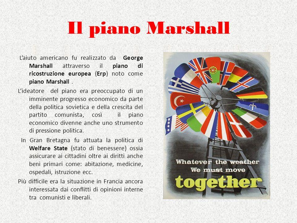 Il piano Marshall L'aiuto americano fu realizzato da George Marshall attraverso il piano di ricostruzione europea (Erp) noto come piano Marshall .
