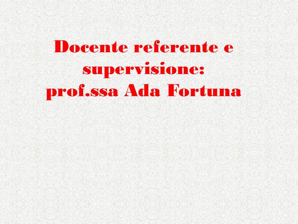 Docente referente e supervisione: prof.ssa Ada Fortuna