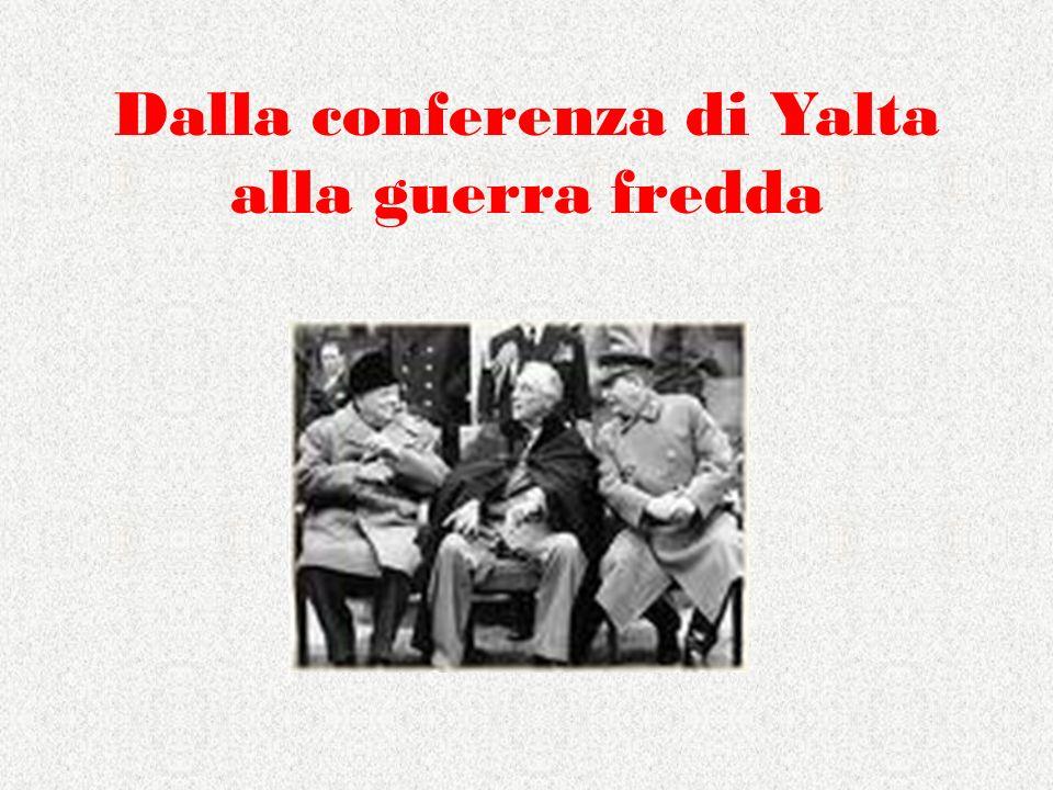 Dalla conferenza di Yalta alla guerra fredda