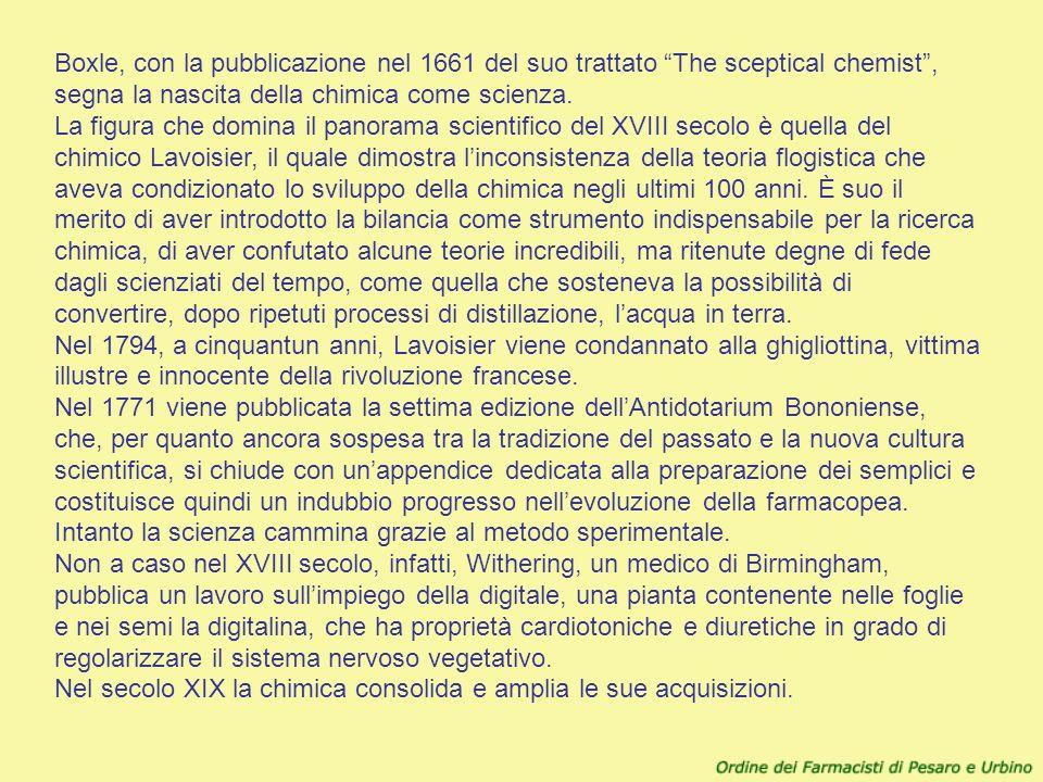 Boxle, con la pubblicazione nel 1661 del suo trattato The sceptical chemist , segna la nascita della chimica come scienza.