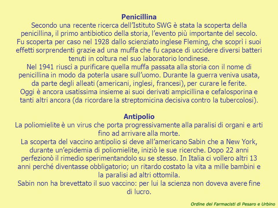 Penicillina Secondo una recente ricerca dell'Istituto SWG è stata la scoperta della penicillina, il primo antibiotico della storia, l'evento più importante del secolo.