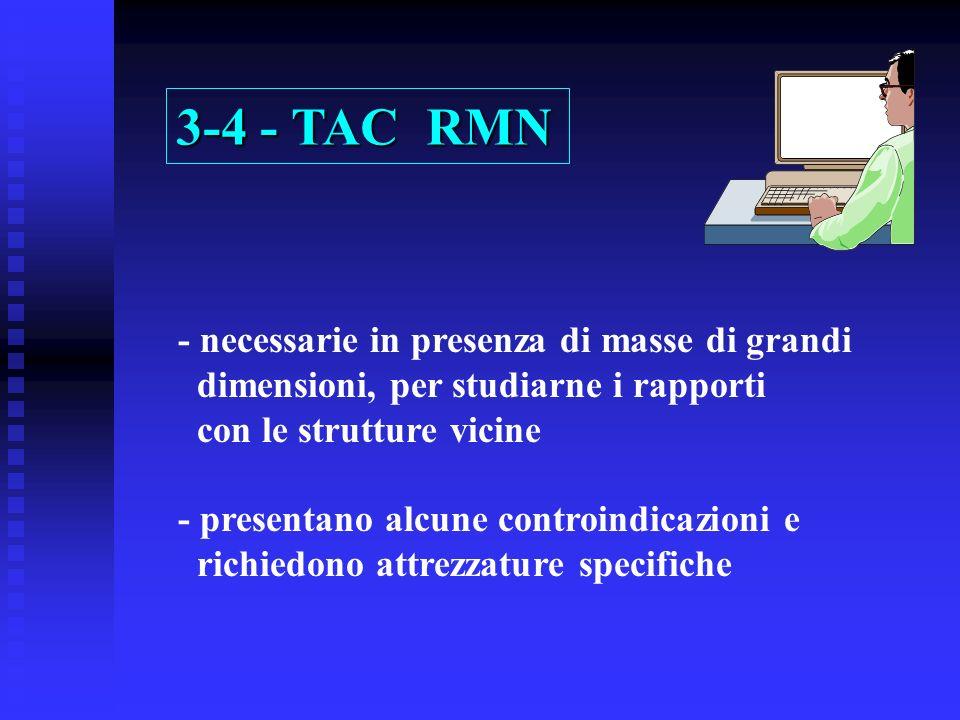 3-4 - TAC RMN - necessarie in presenza di masse di grandi