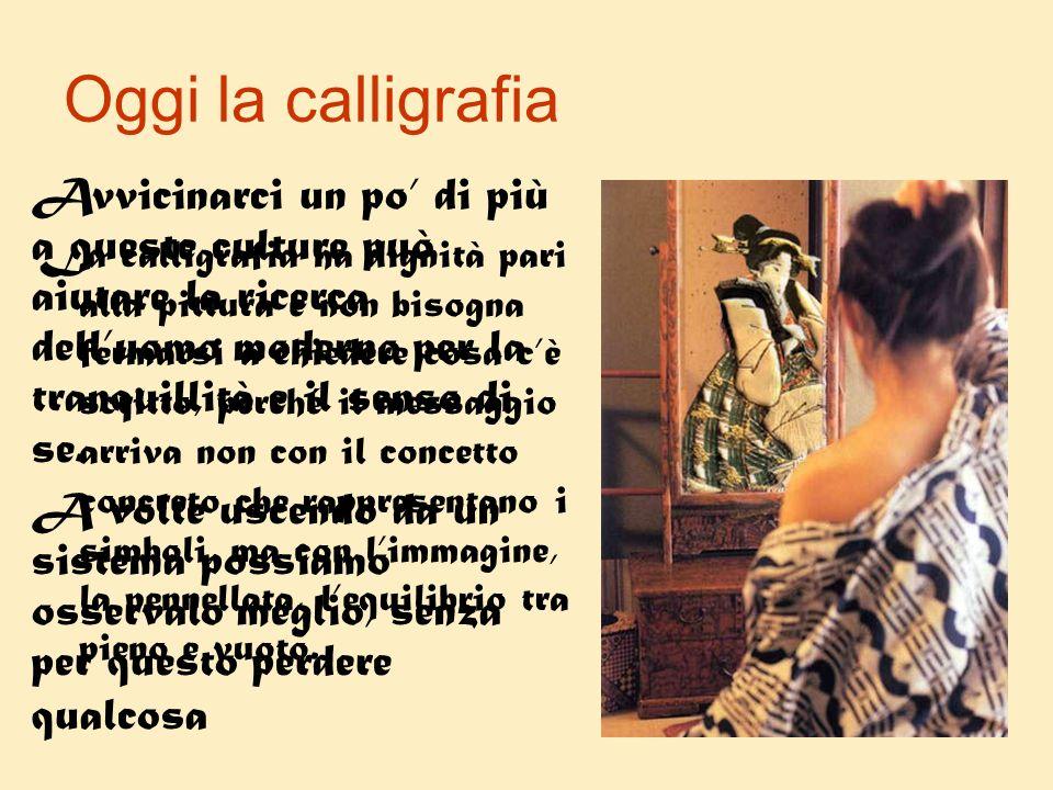 Oggi la calligrafia Avvicinarci un po' di più a queste culture può aiutare la ricerca dell'uomo moderno per la tranquillità e il senso di se.