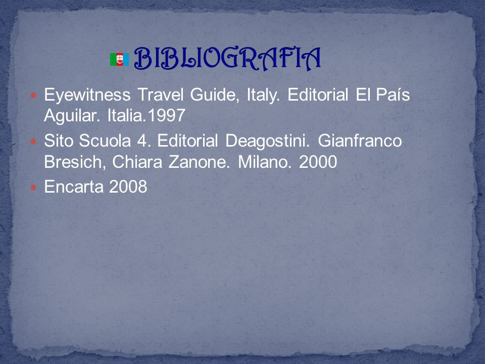 BIBLIOGRAFIA Eyewitness Travel Guide, Italy. Editorial El País Aguilar. Italia.1997.