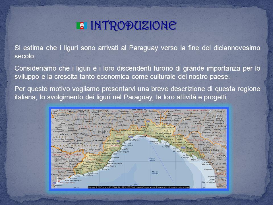 INTRODUZIONE Si estima che i liguri sono arrivati al Paraguay verso la fine del diciannovesimo secolo.