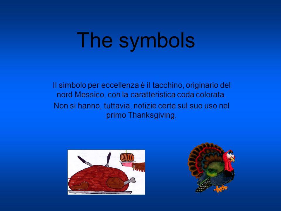 The symbols Il simbolo per eccellenza è il tacchino, originario del nord Messico, con la caratteristica coda colorata.