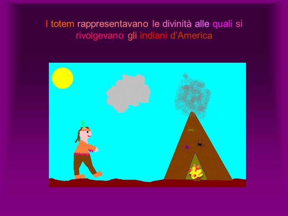 I totem rappresentavano le divinità alle quali si rivolgevano gli indiani d'America