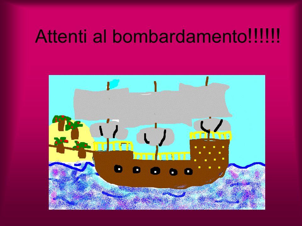 Attenti al bombardamento!!!!!!