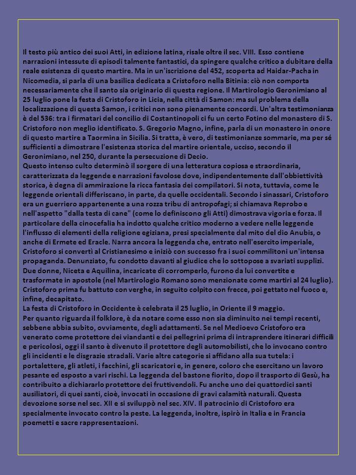 Il testo più antico dei suoi Atti, in edizione latina, risale oltre il sec.