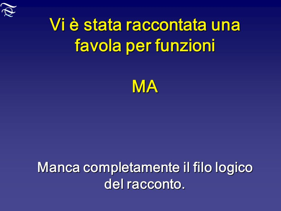 Vi è stata raccontata una favola per funzioni MA Manca completamente il filo logico del racconto.