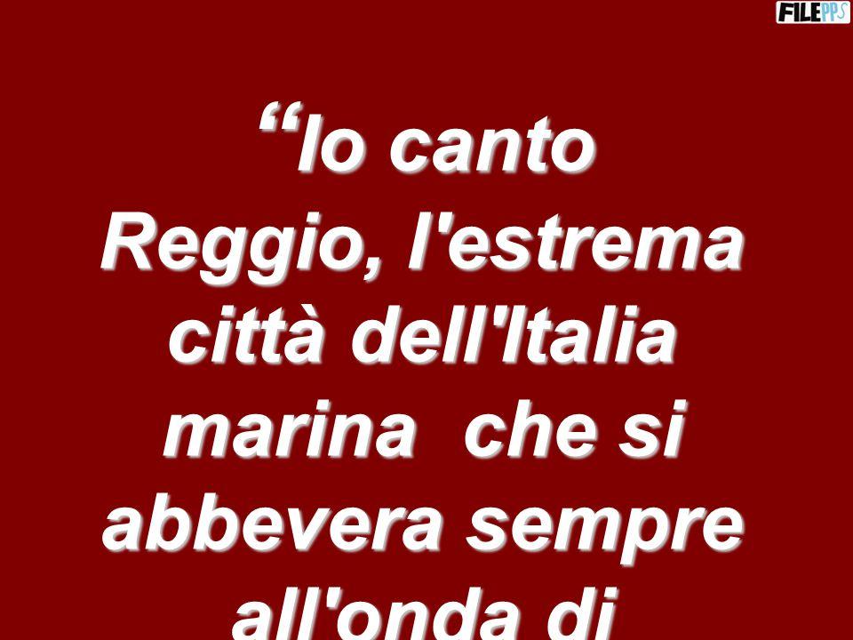Io canto Reggio, l estrema città dell Italia marina che si abbevera sempre all onda di Trinacria (Ibico)