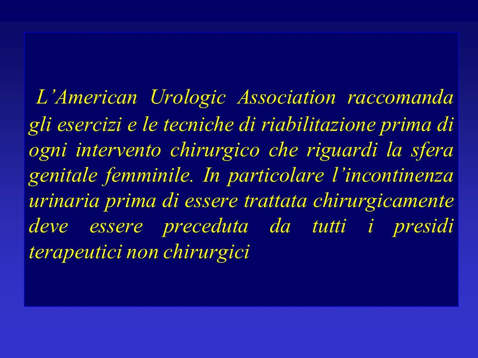 L'American Urologic Association raccomanda gli esercizi e le tecniche di riabilitazione prima di ogni intervento chirurgico che riguardi la sfera genitale femminile.