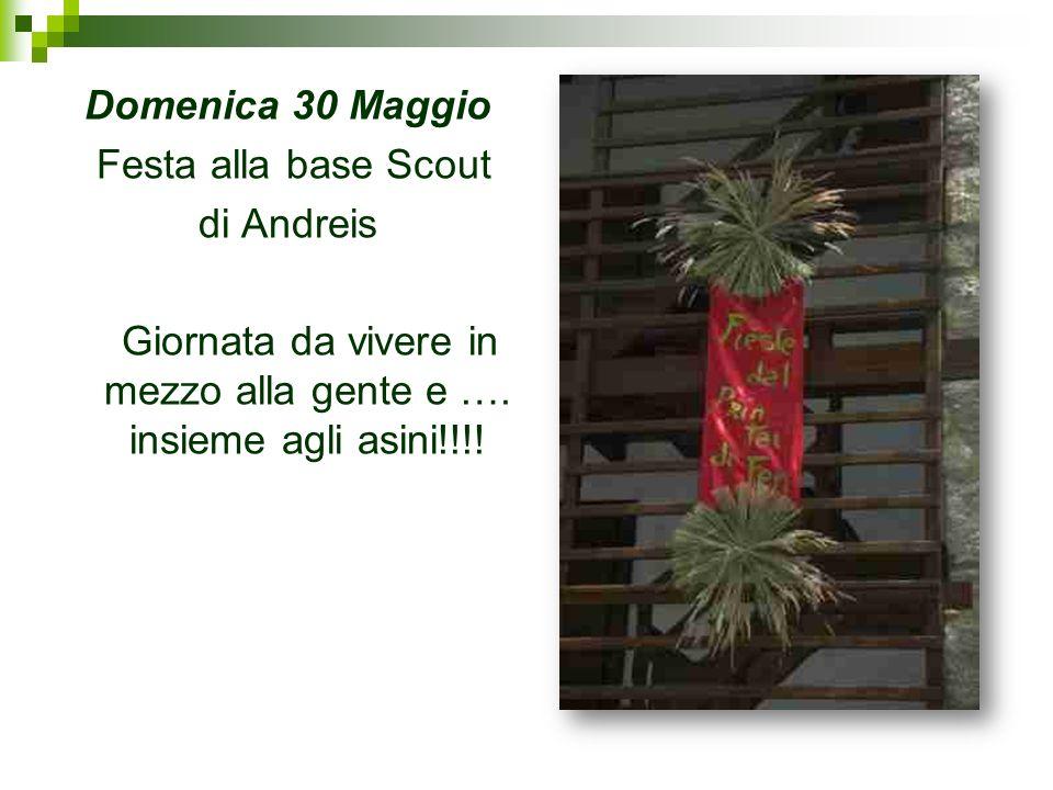 Domenica 30 Maggio Festa alla base Scout di Andreis Giornata da vivere in mezzo alla gente e ….