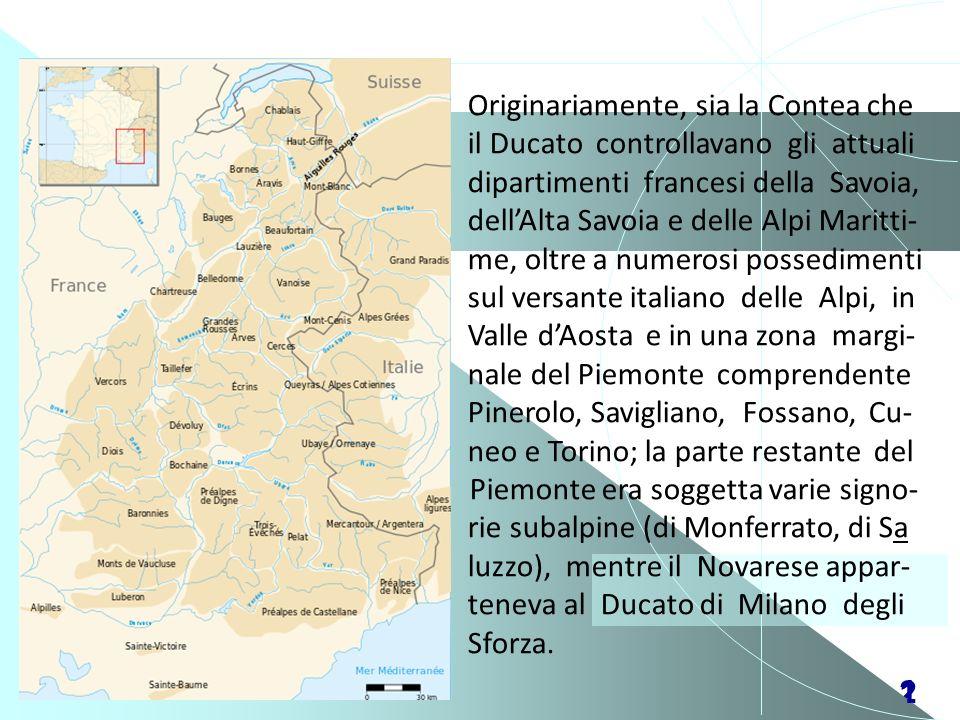 Originariamente, sia la Contea che il Ducato controllavano gli attuali dipartimenti francesi della Savoia, dell'Alta Savoia e delle Alpi Maritti- me, oltre a numerosi possedimenti s sul versante italiano delle Alpi, in V Valle d'Aosta e in una zona margi- g nale del Piemonte comprendente