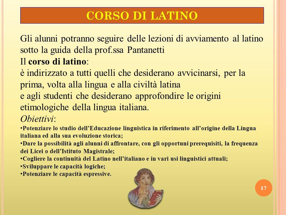 CORSO DI LATINO Gli alunni potranno seguire delle lezioni di avviamento al latino sotto la guida della prof.ssa Pantanetti.