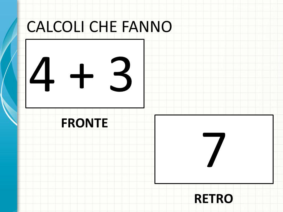 CALCOLI CHE FANNO 4 + 3 FRONTE 7 RETRO