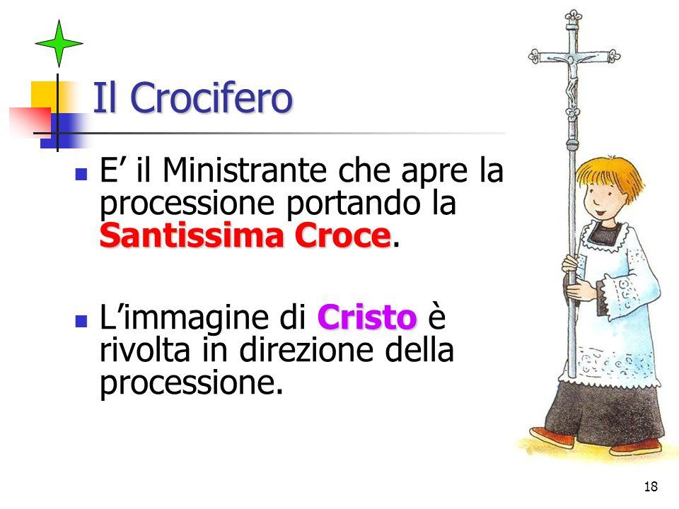 Il Crocifero E' il Ministrante che apre la processione portando la Santissima Croce.