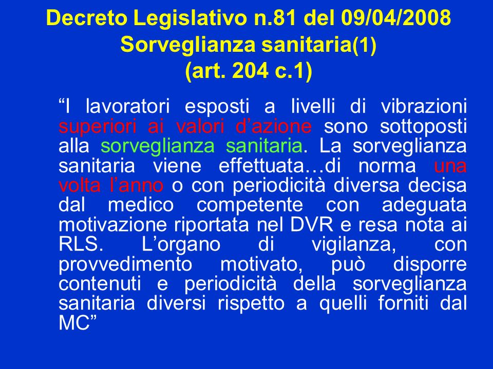 Decreto Legislativo n.81 del 09/04/2008 Sorveglianza sanitaria(1) (art. 204 c.1)